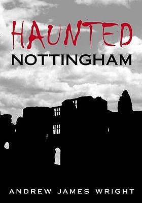 Haunted Nottingham by Andrew Wright