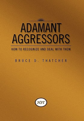 Adamant Aggressors by Bruce D. Thatcher