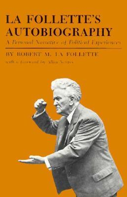 La Follette's Autobiography: A Personal Narrative of Political Experiences
