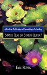 A Radical Rethinking of Sexuality and Schooling: Status Quo or Status Queer?