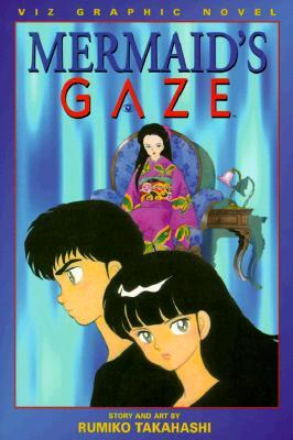 Mermaid's Gaze, Vol. 3 by Rumiko Takahashi