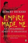 Empire Made Me by Robert A. Bickers