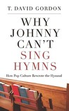 Why Johnny Can't Sing Hymns, How Pop Culture Rewrote the Hymnal