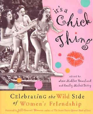 It's a Chick Thing: Celebrating the Wild Side of Women's Friendships