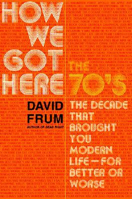How We Got Here: The 70s The Decade That Brought You Modern Life -- For Better Or Worse