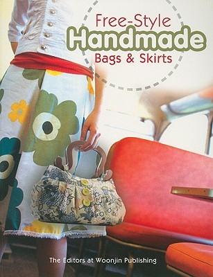 Free-Style Handmade Bags & Skirts [With Patterns] by Woongjin Publishing