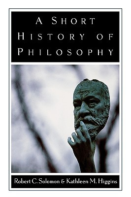A Short History of Philosophy by Robert C. Soloman