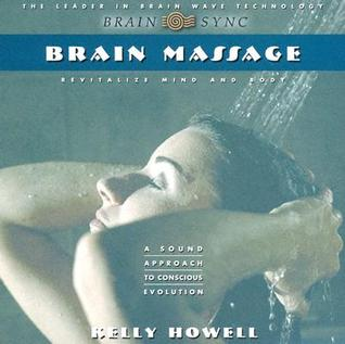 Brain Massage; Revitalize Mind and Body - Kelly Howell