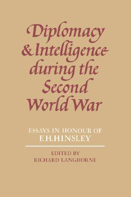 Diplomacy and Intelligence during the Second World War by Richard Langhorne