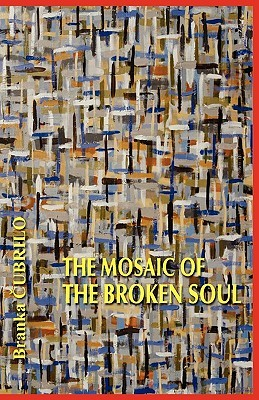 The Mosaic of the Broken Soul by Branka Cubrilo