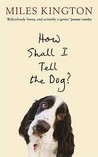 How Shall I Tell The Dog?: Last Laughs From The Master