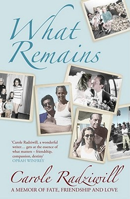 What Remains: A Memoir Of Fate, Friendship And Love
