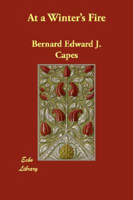 At a Winter's Fire by Bernard Edward Joseph Capes