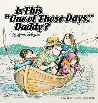 "Is This ""One of Those Days,"" Daddy? by Lynn Johnston"