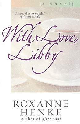 With Love, Libby by Roxanne Henke