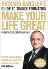 Richard Bandler's Guide to Trance-Formation Make Your Life Great.