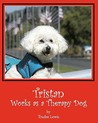 Tristan Works as a Therapy Dog: A Tristan and Trudee Story