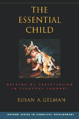 The Essential Child: Origins of Essentialism in Everyday Thought