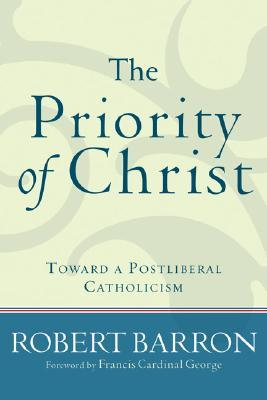 The Priority of Christ by Robert Barron