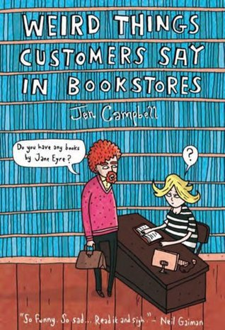 Weird Things Customers Say in Bookstores by Jen Campbell