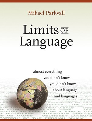 Limits of Language: Almost Everything You Didn't Know about Language and Languages