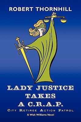 Lady Justice Takes A C.R.A.P. by Robert Thornhill