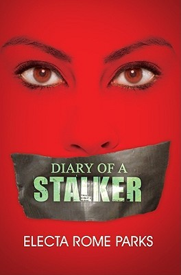 Diary of a Stalker by Electa Rome Parks