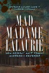 Mad Madame Lalaurie:: New Orleans' Most Famous Murderress Revealed