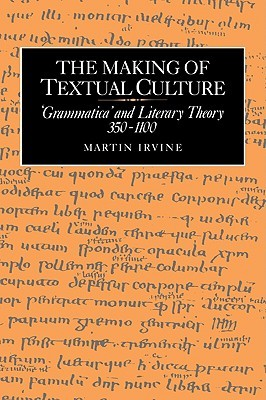 The Making of Textual Culture: 'Grammatica' and Literary Theory 350 1100