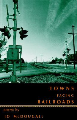 TOWNS FACING RAILROADS by Jo McDougall