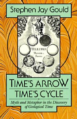 Time's Arrow, Time's Cycle by Stephen Jay Gould