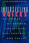 Intersecting Voices: Dilemmas of Gender, Political Philosophy, and Policy