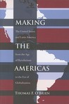 Making the Americas: The United States and Latin America from the Age of Revolutions to the Era of Globalization