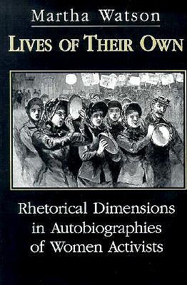 Lives of Their Own: Rhetorical Dimensions in the Autobiographies of Women Activists