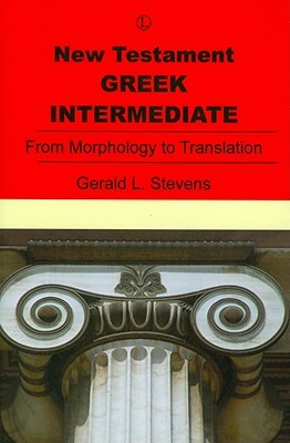 New Testament Greek Intermediate: From Morphology to Translation
