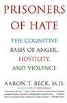 Prisoners of Hate: The Cognitive Basis of Anger, Hostility, and Violence
