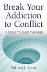 Break Your Addiction To Conflict: 12 Tools To Quiet The Mind