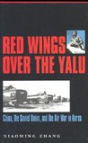 Red Wings over the Yalu: China, the Soviet Union, and the Air War in Korea
