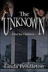 The Unknown (A Novel)