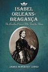 Isabel Orleans-Braganza: The Brazilian Princess Who Freed the Slaves