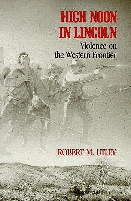 High Noon in Lincoln by Robert M. Utley
