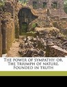 The Power of Sympathy: Or, the Triumph of Nature. Founded in Truth