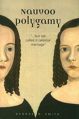 """Nauvoo Polygamy: .."""".But We Called It Celestial Marriage"""""""