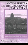 Myth & History In Historiography of Early Burma: Pardigms, Primary Sources, & Prejudices