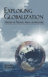 Exploring Globalization: Structure and Processes, Impacts and Implications