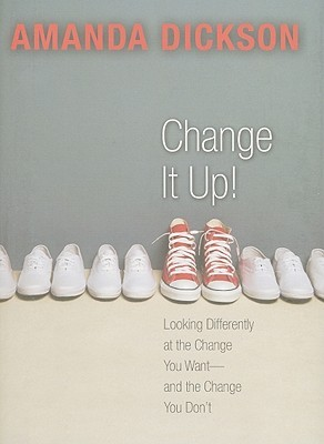 Change It Up!: Looking Differently at the Change You Want--And the Change You Don
