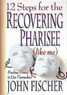 12 Steps for the Recovering Pharisee: Like Me