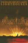 Guiding Lights Tragic Shadows: Tales of Great Lakes Lighthouses