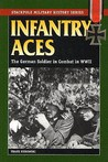 Infantry Aces: The German Soldier in Combat in World War II