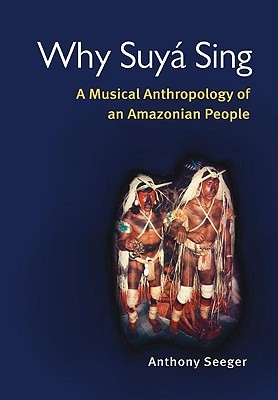Why Suyá Sing: A Musical Anthropology of an Amazonian People